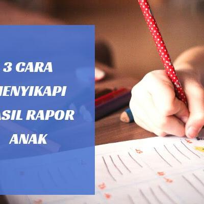 3 Cara Menyikapi Hasil Rapor Anak
