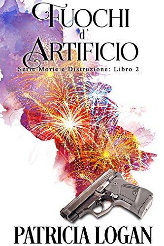 """Recensione """"Fuochi d'Artificio"""" (Serie Morte e Distruzione #2 ) di Patricia Logan"""