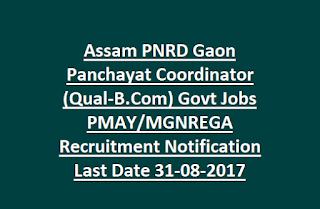 Assam PNRD Gaon Panchayat Coordinator (Qual-B.Com) Govt Jobs PMAY MGNREGA Recruitment Notification Last Date 31-08-2017