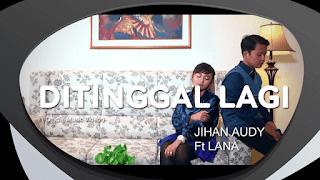 Lirik Lagu Ditinggal Lagi - Jihan Audy feat Lana