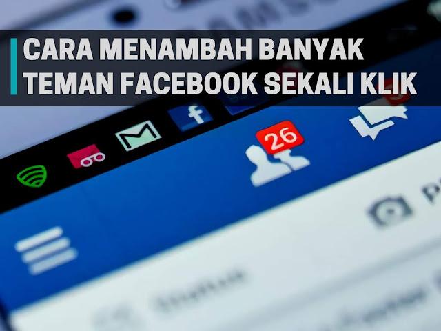 Cara Menambah Banyak Teman di Facebook Sekali Klik