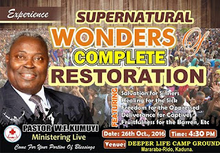 God can never be tired and He will not change. This time, He is ready  to show Himself mighty as Pastor W.F. Kumuyi, the general superintendent of Deeper Christian Life Ministry will be visiting Kaduna State, Nigeria for SUPERNATURAL WONDER OF COMPLETE RESTORATION
