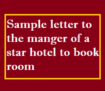 Sample letter to the manager of a star hotel to book room letter write a letter to a star hotel in chennai to book a room for you and provide tourist facilities for 7 days spiritdancerdesigns Gallery