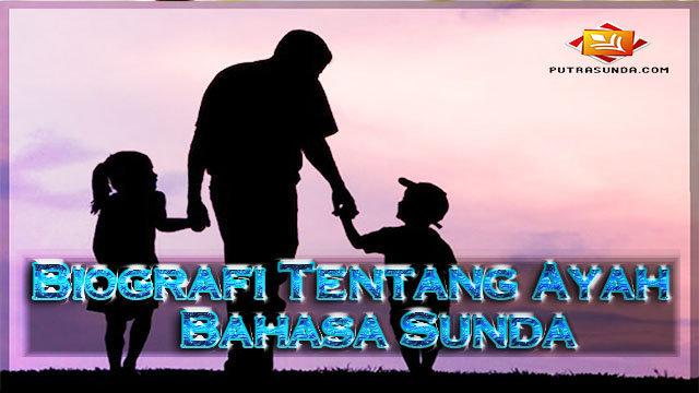 2 Contoh Biografi Singkat,Tentang Ayah Atau Bapak Bahasa Sunda!