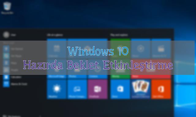 Windows 10 Hazırda Beklet Etkinleştirme