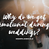 Why do we get Emotional during Weddings?