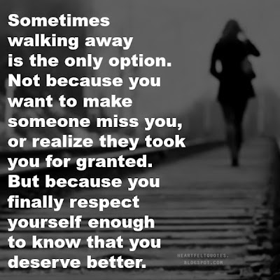 Sometimes Walking Away Is The Only Option Heartfelt Love And Life
