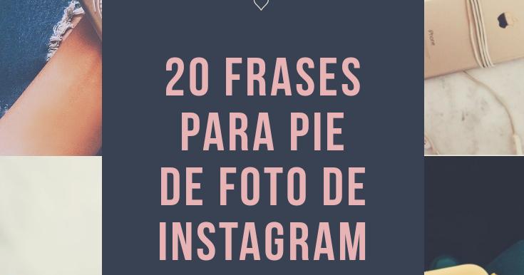 Frases Para Fotos Instagram: Imagenes Bonitas Y Pensamientos Positivos: 20 Frases Para