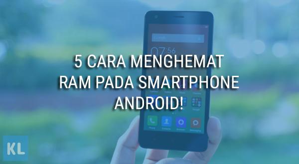 5 cara menghemat RAM pada Smartphone Android