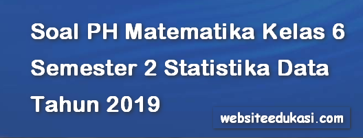 Soal PH/UH Matematika Kelas 6 Semester 2 Statistika Data