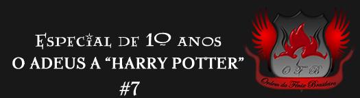 Especial de 10 anos: O adeus a 'Harry Potter' | Ordem da Fênix Brasileira