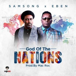 #MUSIC: Samsong Ft. Eben – God Of The Nations [ + LYRICS ]