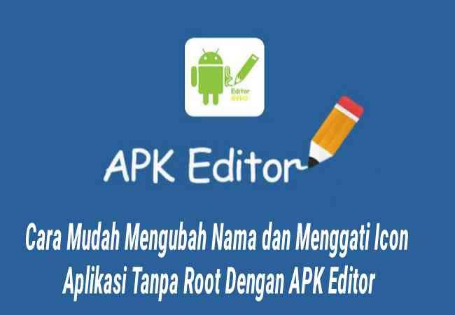 Cara Mudah Mengubah Nama dan Mengganti Icon Aplikasi Tanpa Root Dengan APK Editor Terbaru