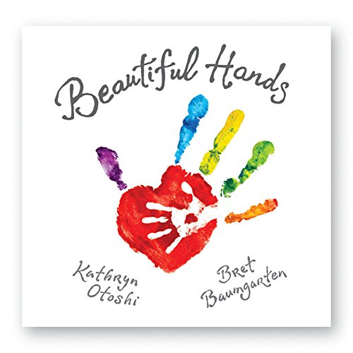 Beautiful Hands by Kathryn Otoshi and Bret Baumgarten