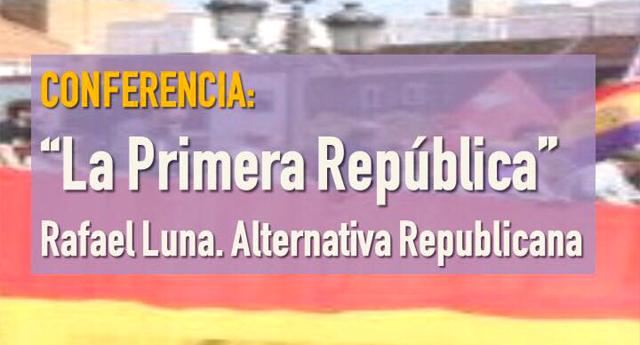 Conferencia: La Primera República