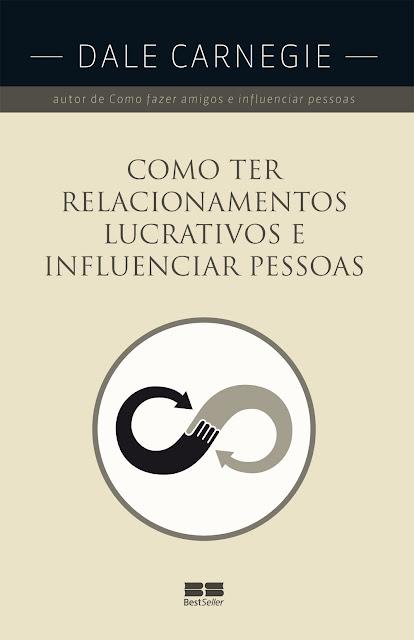 Como ter relacionamentos lucrativos e influenciar pessoas - Dale Carnegie