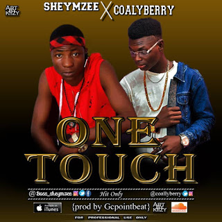 MUSIC: Sheymzee Ft Coallyberry - One Touch