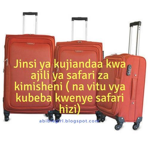 Jinsi ya kujiandaa kwa ajili ya safari za kimisheni (na vitu vya kubeba kwenye safari hizi).