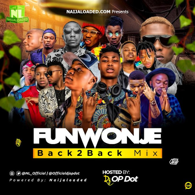 Mixtape] Naijaloaded Ft  DJ OP Dot - FunWonje Back2Back Mix