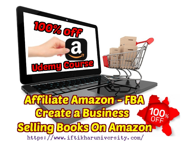 Affiliate Amazon - FBA - Create a Business Selling Books On Amazon | Iftikhar University