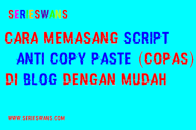 Cara Memasang Script Anti Copy Paste (Copas) di Blogger