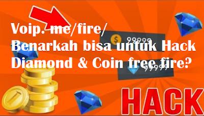 Voip. me/fire/  Benarkah bisa untuk Hack Diamond & Coin free fire?