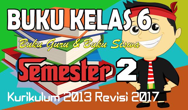 Buku Tematik Kelas 6 SD Semester 2 Kurikulum 2013 Revisi 2017