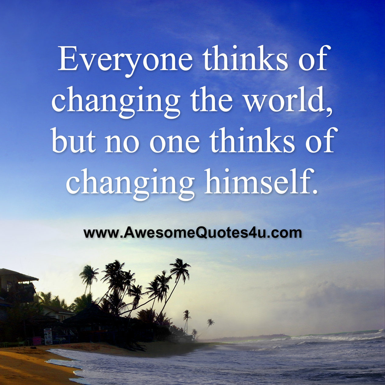Quotes About Changing The World: Awesome Quotes: Everyone Thinks Of Changing The World