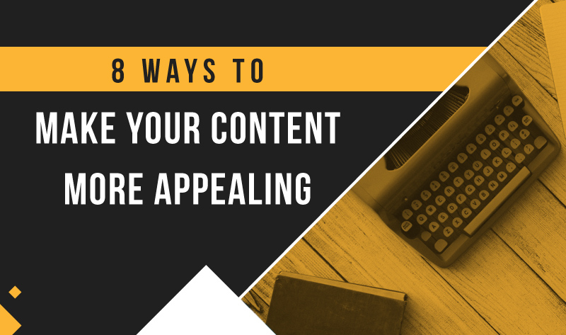 8 Ways to Make Your Content More Appealing