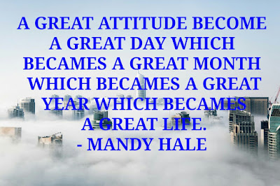 A GREAT ATTITUDE  BECOME A GREAT  DAY WHICH BECAMES  A GREAT MONTH  WHICH BECAMES  A GREAT YEAR  WHICH BECAMES A  GREAT LIFE.  - MANDY HALE