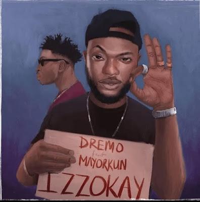 [Music] Dremo – Izzokay Ft Mayorkun | @Dremodrizzy , @IamMayorKun