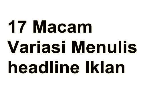 17 Macam Variasi Menulis Headline Iklan Teks Iklan