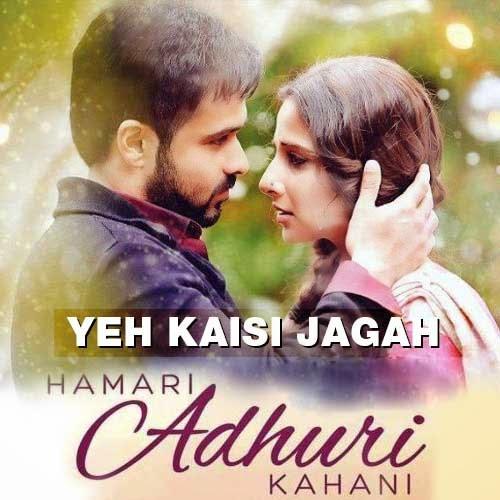 Main Wo Dunya Hn Mp3 Song Free Download: Yeh Kaisi Jagah Lyrics - Hamari Adhuri Kahani