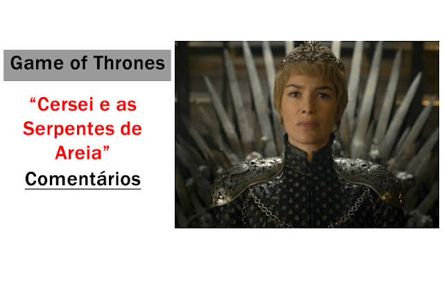 Game of Thrones: O fim das Serpentes de Areia