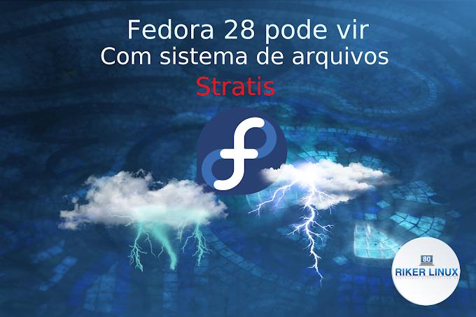 FEDORA 28 VIRÁ COM SISTEMA DE ARQUIVOS STRATIS