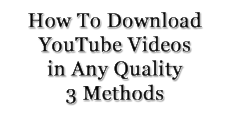 How-To-Download-YouTube-Videos-in-Any-Quality