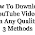 How To Download YouTube Videos in Any Quality