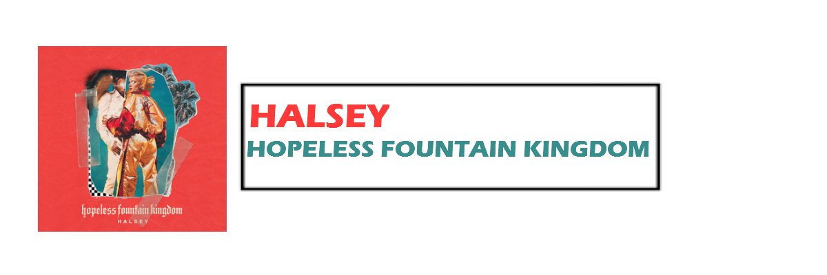 hopeless fountain kingdom | Halsey