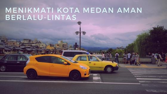 Menikmati Kota Medan Aman Berlalu-lintas