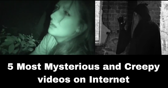 5 Most Mysterious and Creepy videos on Internet