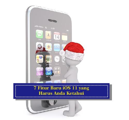 7 Fitur Baru iOS 11 yang Harus Anda Ketahui