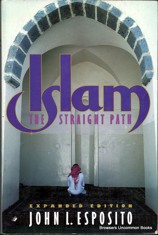 an analysis of an evaluation of the book by john esposito on islam the straight path An evaluation of the book by john l esposito: islam the straight path in this book , esposito provides a succinct, up-to-date survey of the islamic experience, an introduction to the faith, belief, and practice of islam from its origins to its contemporary resurgence.