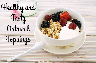 Healthy and Tasty Oatmeal Toppings