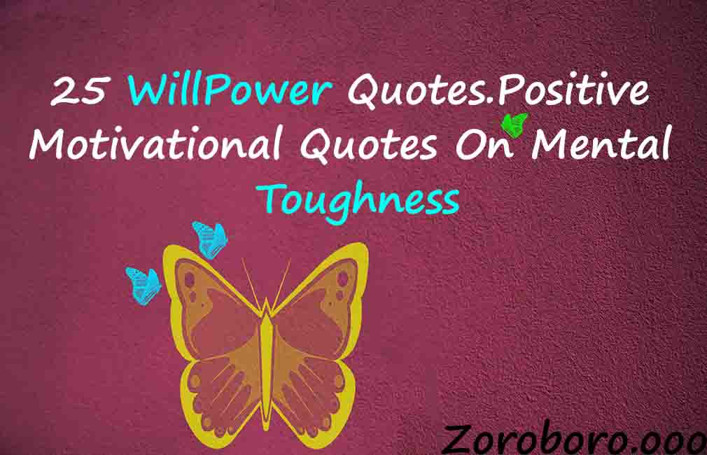 Positive Motivational Quotes 25 Willpower Quotes .Positive Motivational Quotes On Mental Toughness Positive Motivational Quotes