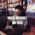 SHE IS DIFFICULT,BUT REAL.