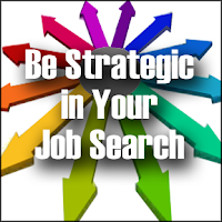 job search strategy, job seeking strategy, being strategic in your job search,