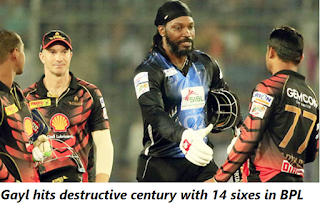Gayl hits destructive century with 14 sixes in BPL
