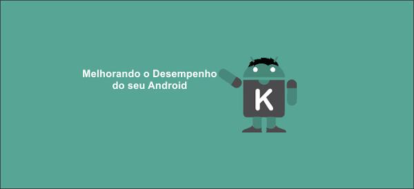 Melhorando o desempenho do seu Android!