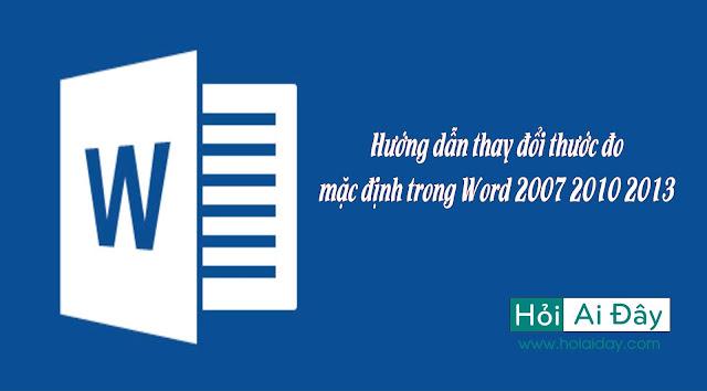 Hướng dẫn thay đổi thước đo mặc định trong Word 2007 2010 2013
