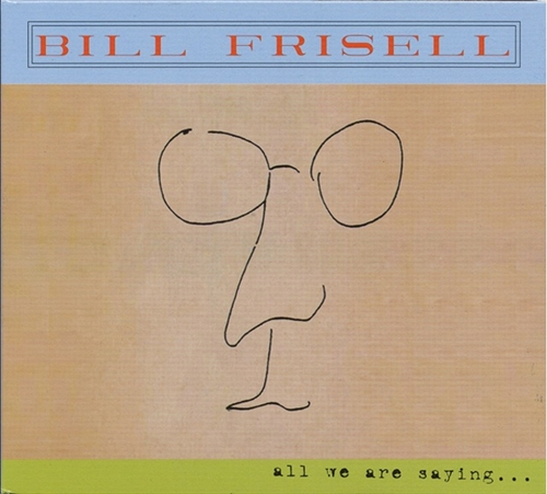 Bill Frisell All We Are Saying Rar